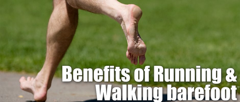 The Benefits of Walking Barefoot – Grounding and Earthing